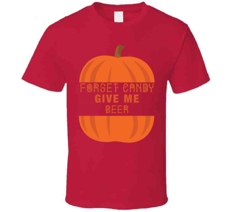 Forget Candy Give Me Beer Adult Party Halloween T-shirt