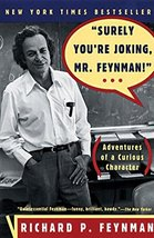 Surely You're Joking, Mr. Feynman! (Adventures of a Curious Character) Richard P
