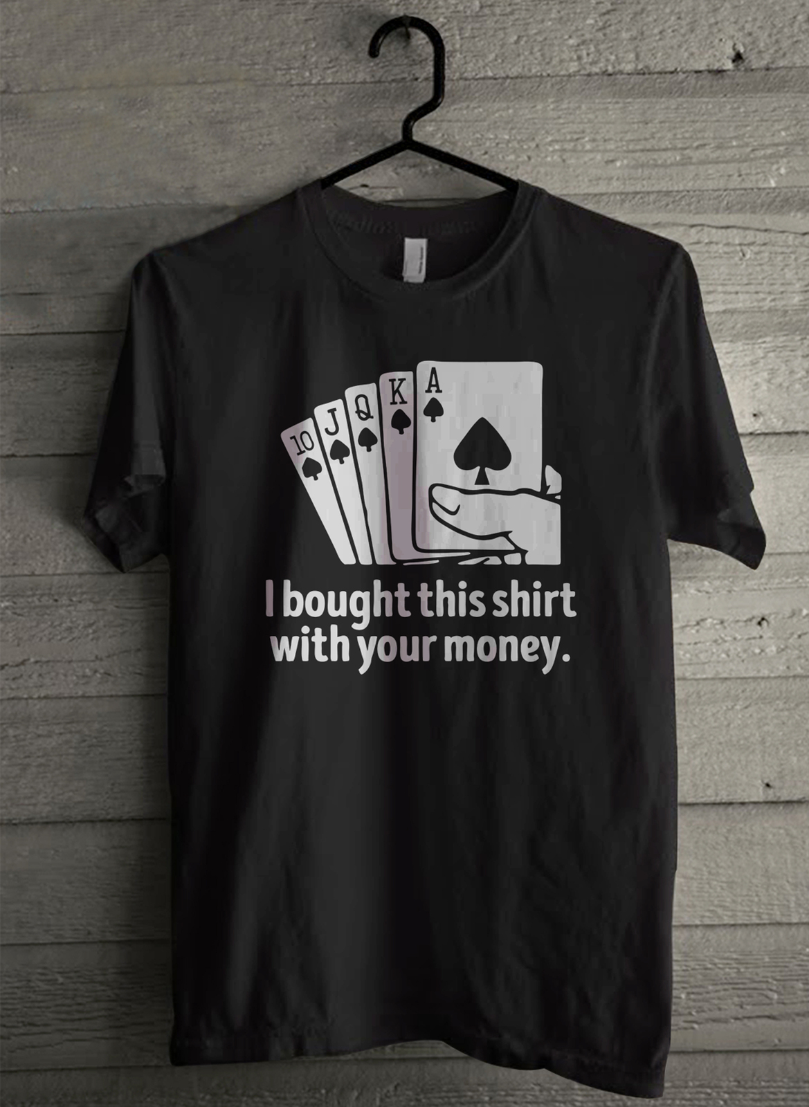 I bought this shirt with your money poker