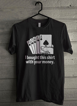 I Bought This Shirt with Your Money Poker Men's T-Shirt - Custom (382) image 1