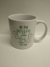 """Coffee Mug Cute Dog Quote- """"Be The Person Your Dog Thinks You Are"""" - $7.69"""