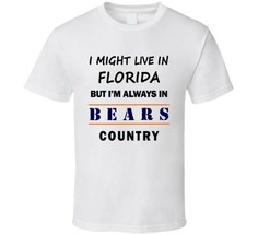 I Might Live In Florida But Im Always In Bears Country T Shirt Chicago F... - $15.17+