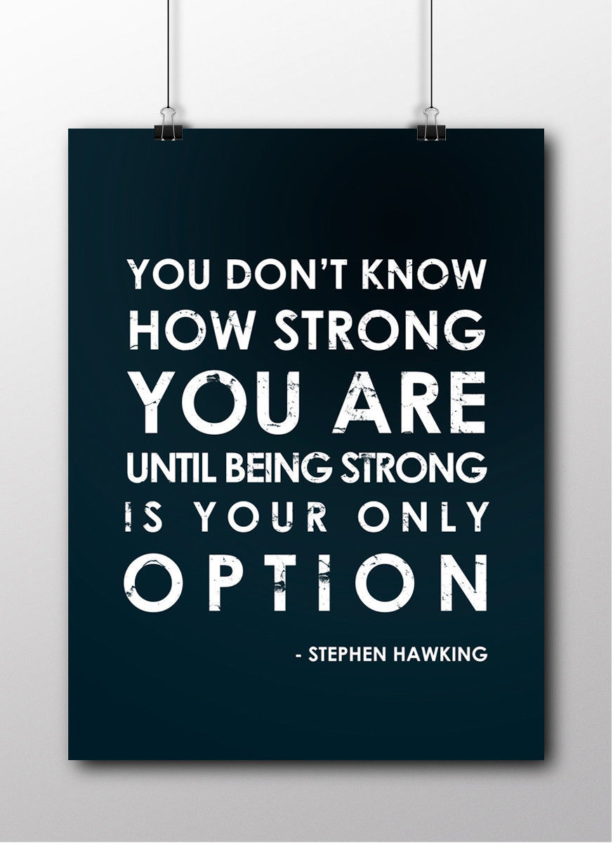 You Don't Know How Strong You Are - Stephen Hawking Quote High Quality Poster