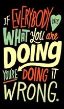 If Everybody Likes What You Are Doing You're Doing It Wrong - Magnet - $7.99