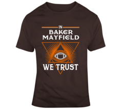 In Baker Mayfield We Trust Footbal Cleveland T Shirt - $19.99