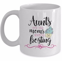 Aunt Gift Coffee Mug Aunts are Like Moms with Extra Frosting Ceramic Whi... - $19.55