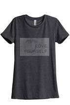 Love Yourself Women's Relaxed T-Shirt Tee Charcoal Grey - $24.99+