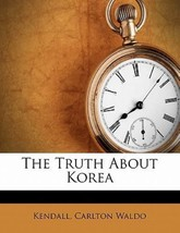 NEW - The truth about Korea by Waldo, Kendall Carlton - $19.74