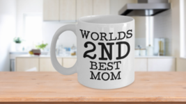 Worlds 2nd Best Mom Coffee Mug Funny Sayings Mothers Gift - $14.99