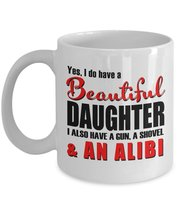 Father Coffee Mug - Yes I Do Have A Beautiful Daughter I Also Have A Gun... - $13.95