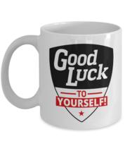 Good Luck To Yourself Break Room Inspired Coffee Mug Gift - $14.84+