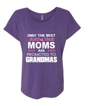 Only The Best Moms Are Promoted To Grandmas T Shirt, Family T Shirt (Ladies' Tri - $27.99+