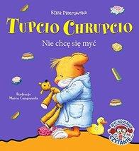 Tupcio Chrupcio. Nie chce sie myc [Paperback] Eliza Piotrowska - $14.99