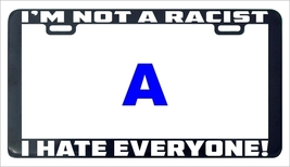 I'm not a racist I have everyone funny license plate frame holder tag - $6.99