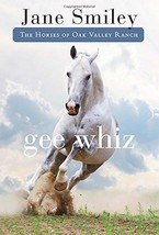 Gee Whiz: Book Five of the Horses of Oak Valley Ranch by Jane Smiley - $8.08