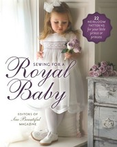 Sewing for a Royal Baby: 22 Heirloom Patterns for Your Little Prince or ... - $27.78