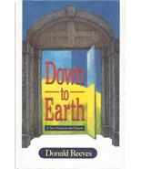 Down to Earth: A New Vision for the Church [Feb 15, 1996] Reeves, Donald - $2.92