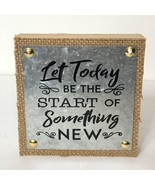 Let Today Be The Start of Something New Box Sign Wood Burlap Metal - $14.85