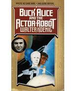 Buck Alice and the Actor Robot Koenig, Walter - $2.96