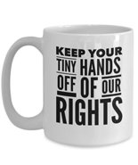 Keep Your Tiny Hands Off Of Our Rights - Women's March Mug - Coffee Cup ... - $17.59
