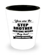 Funny Shot Glass for Stepbrother - You Are Everyone Wishes They Had Happy  - $12.95