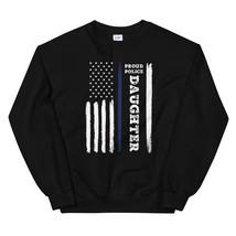 I Back The Blue Proud Police Daughter Thin Blue Line Unisex Sweatshirt - $29.99+
