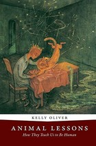 Animal Lessons: How They Teach Us to Be Human [Paperback] Oliver, Kelly - $26.95