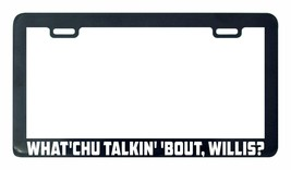 What'chu talkin' 'bout, Willis What you talking license plate frame hold... - $5.99
