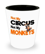 Not My Circus,Not My Monkeys. Shot Glass Funny Sayings - $11.99