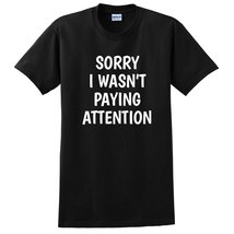Sorry I wasn't paying attention funny saying sarcastic sarcasm funny gif... - $12.50