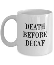 Funny Mug - Death Before Decaf - Bets Gift for Coffee Lovers - 11 oz Mug - $13.95