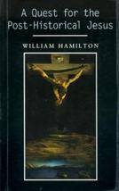 A Quest for the Post-Historical Jesus by William Hamilton NEW Hardcover - $17.99