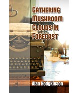 Gathering Mushroom Clouds In Forecast, by Alan Hodgkinson - $16.35