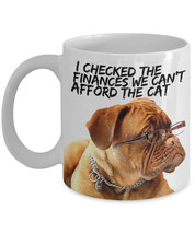 """Funny Dog Mugs """"We can't afford the cat Dogue De Bordeaux mug"""" This Dog Coffee M - $14.95"""
