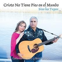 Cristo No Tiene Pies en el Mundo by Rodolfo López , Estela García-López