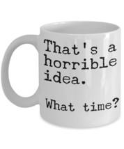 "True Friends Mug ""Horrible Idea Coffee Mug"" Perfect Mug For Best Friends... - $14.95"