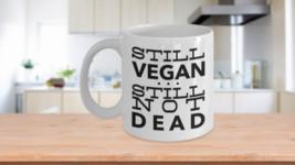 Vegan Coffee Mug Still Vegan Still Not Dead Vegan Gift Idea Protein Problem  - $14.46+