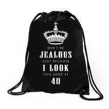 Don't Be Jealous Just Because Look This Good At 40 Drawstring Bags - $30.00