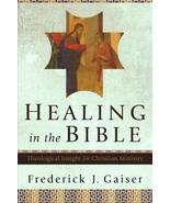 Healing in the Bible: Theological Insight for Christian Ministry [Paperb... - $19.76