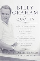 Billy Graham in Quotes Graham, Franklin; Toney, Donna Lee and Graham, Billy - $17.99
