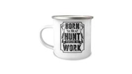 Enamel Mug Born To Hunt Forced To Work Deer Hunting 12oz Camper Mug - $17.95