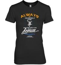 Always Be Yourself Lemur TShirt Lemurs Wildlife Costume - $19.99+
