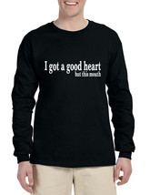 Men's Long Sleeve I Got A Good Heart But This Mouth Funny Tee - $19.94+