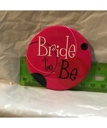 Bride To Be Novelty Button Pinback AC - $4.78
