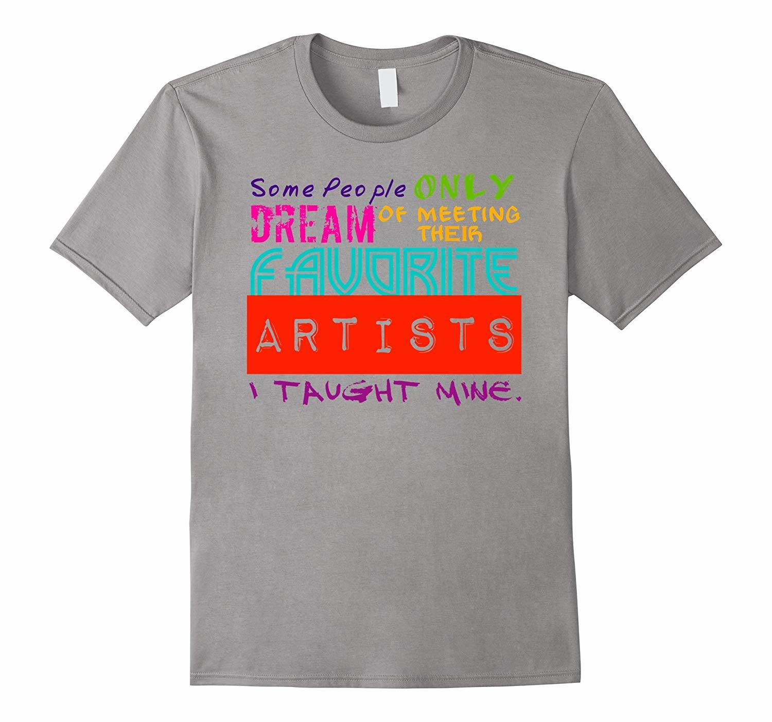 Funny Shirt - Art Teacher T-Shirt Some People Only Dream of Meeting Their Men