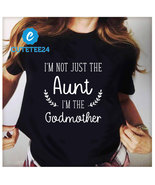 I'm Not Just The Aunt I'm The Godmother T-shirt, Funny Gift For Aunt & G... - $21.99+