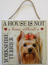 DOG LOVER PLAQUE a House is not a Home Without a Yorkshire Terrier 8x8 Wood Art