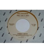 Conway Twitty Don't Take It Away Draggin' Chains 45 Rpm Record Vinyl MCA... - $14.99