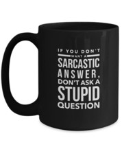 If You Don't Want A Sarcastic Answer Don't Ask A Stupid Question funny black mug - $17.81+