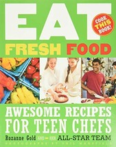 Eat Fresh Food: Awesome Recipes for Teen Chefs [Paperback] Gold, Rozanne and Man image 2
